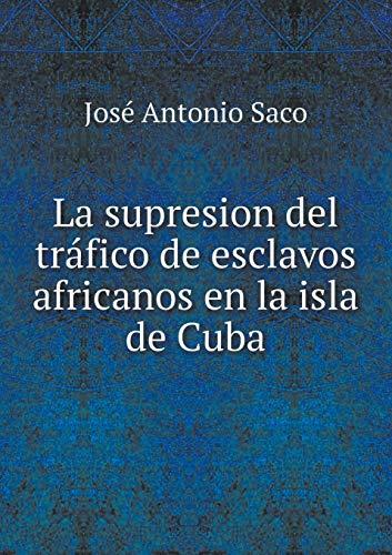 9785519187398: La supresion del tráfico de esclavos africanos en la isla de Cuba