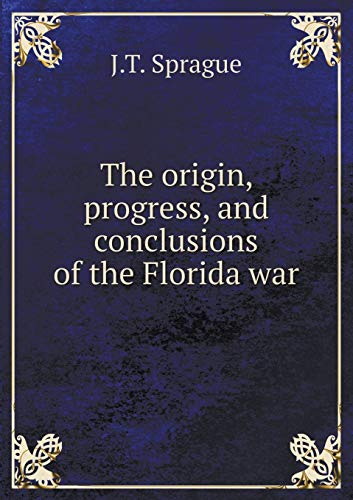 9785519200592: The origin, progress, and conclusions of the Florida war