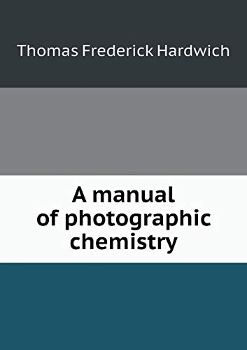 9785519209847: A manual of photographic chemistry