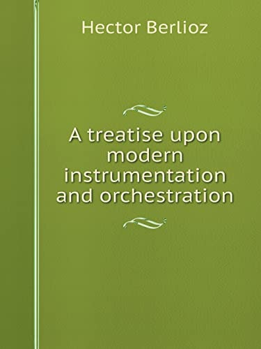 9785519217026: A treatise upon modern instrumentation and orchestration