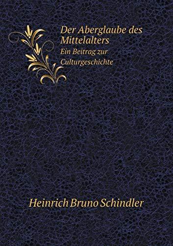 Der Aberglaube des Mittelalters Ein Beitrag zur Culturgeschichte (German Edition): Schindler, ...