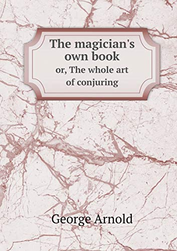 9785519226066: The magician's own book or, The whole art of conjuring