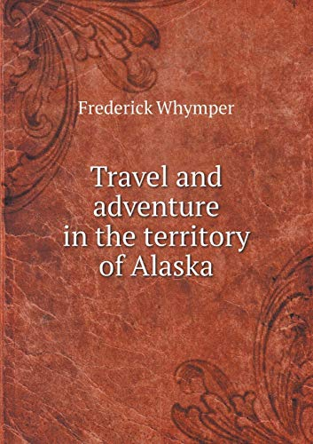9785519230964: Travel and adventure in the territory of Alaska