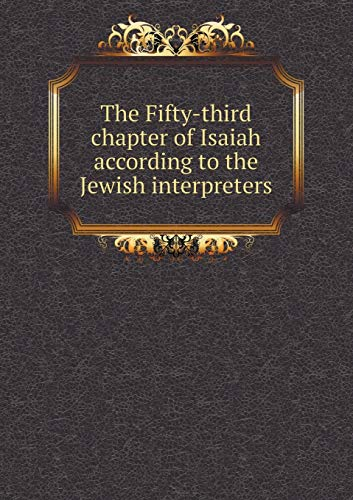 9785519238861: The Fifty-third chapter of Isaiah according to the Jewish interpreters