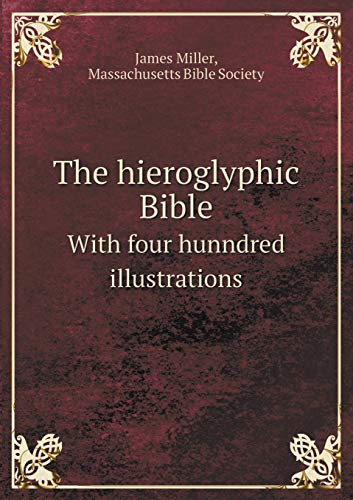 The hieroglyphic Bible: With four hunndred illustrations: Miller James, Bible