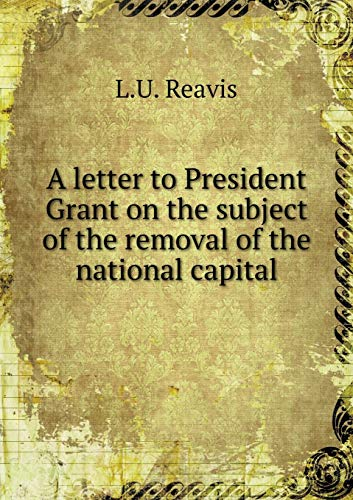 9785519243247: A letter to President Grant on the subject of the removal of the national capital