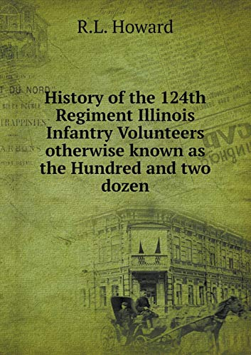 History of the 124th Regiment Illinois Infantry: R L Howard