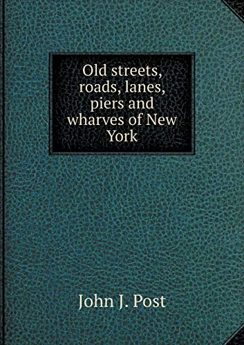 9785519249249: Old streets, roads, lanes, piers and wharves of New York