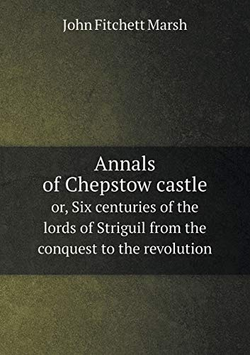 9785519250184: Annals of Chepstow castle or, Six centuries of the lords of Striguil from the conquest to the revolution