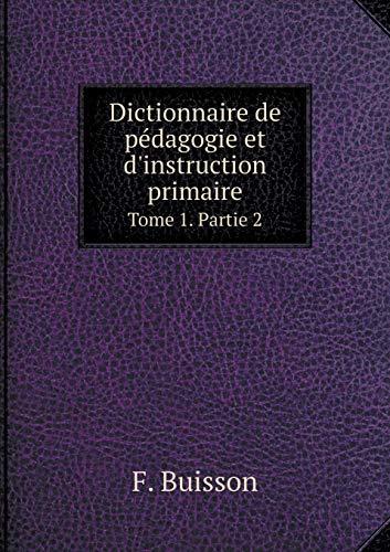 9785519253802: Dictionnaire de Pedagogie Et D'Instruction Primaire Tome 1. Partie 2