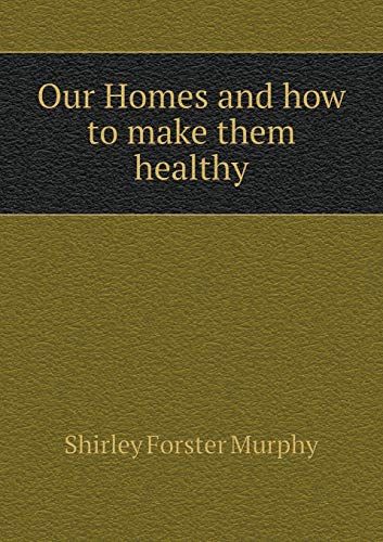 Our Homes and How to Make Them: Shirley Forster Murphy
