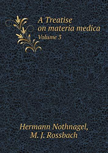 A Treatise on Materia Medica Volume 3: Hermann Nothnagel, M