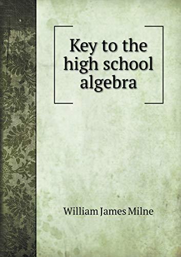 Key to the High School Algebra: William J Milne
