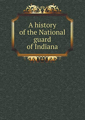 9785519285629: A history of the National guard of Indiana