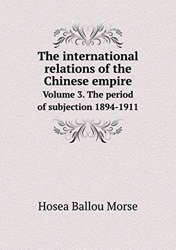 The International Relations of the Chinese Empire: Hosea Ballou Morse