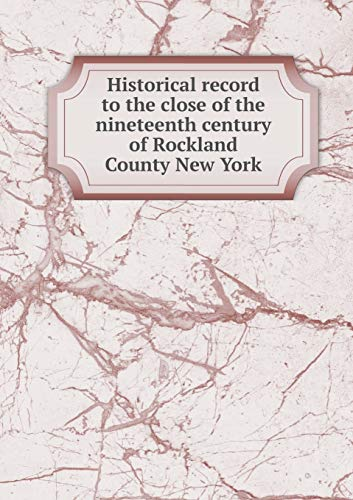 9785519294553: Historical record to the close of the nineteenth century of Rockland County New York