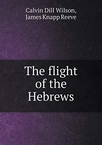 The flight of the Hebrews (Paperback): Dill Wilson Calvin,