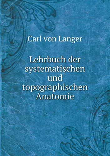 Lehrbuch Der Systematischen Und Topographischen Anatomie: Carl Von Langer