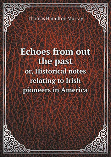9785519310666: Echoes from out the past or, Historical notes relating to Irish pioneers in America