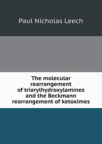 9785519323642: The molecular rearrangement of triarylhydroxylamines and the Beckmann rearrangement of ketoximes