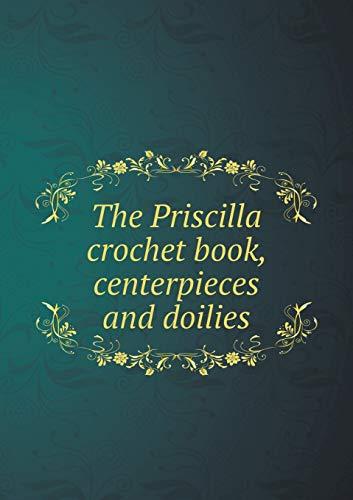 9785519324564: The Priscilla crochet book, centerpieces and doilies