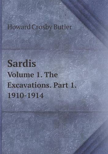 9785519331975: Sardis Volume 1. The Excavations. Part 1. 1910-1914