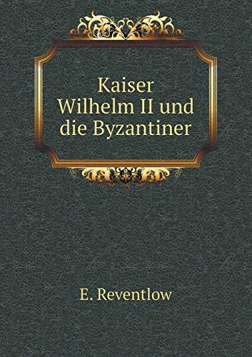 9785519333870: Kaiser Wilhelm II und die Byzantiner