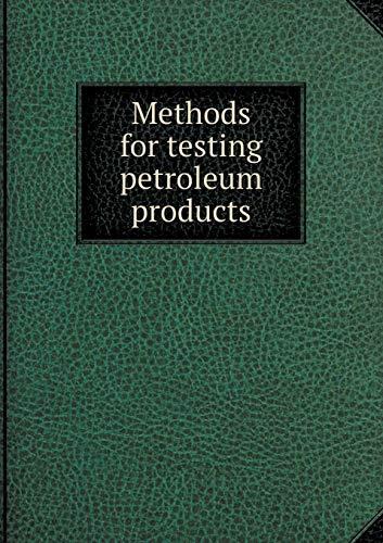Methods for Testing Petroleum Products: Albert B Fall