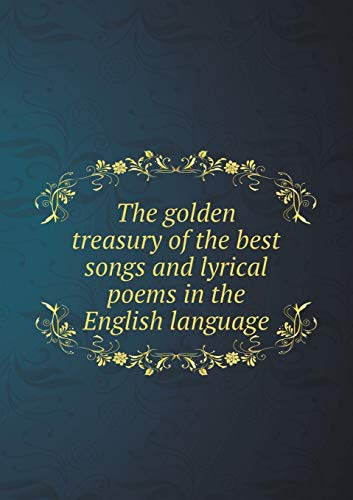 9785519338042: The golden treasury of the best songs and lyrical poems in the English language