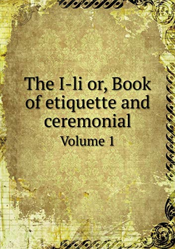9785519339926: The I-li or, Book of etiquette and ceremonial Volume 1