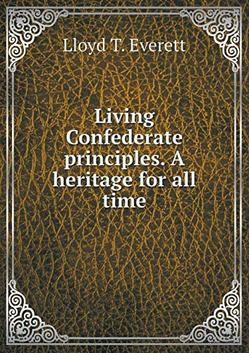 9785519340533: Living Confederate principles. A heritage for all time