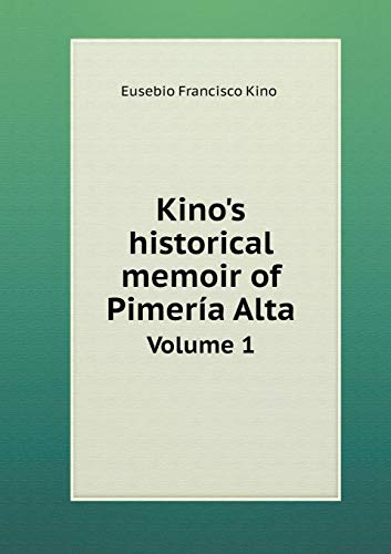 9785519379311: Kino's historical memoir of Pimería Alta Volume 1