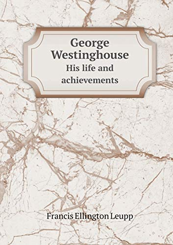 9785519460118: George Westinghouse His life and achievements