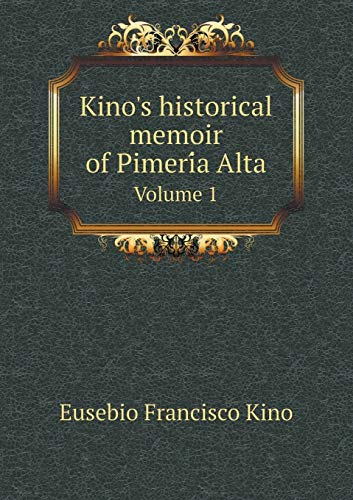 9785519464802: Kino's historical memoir of Pimería Alta Volume 1