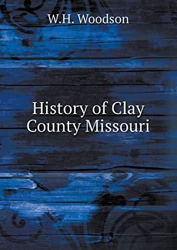 9785519466820: History of Clay County Missouri