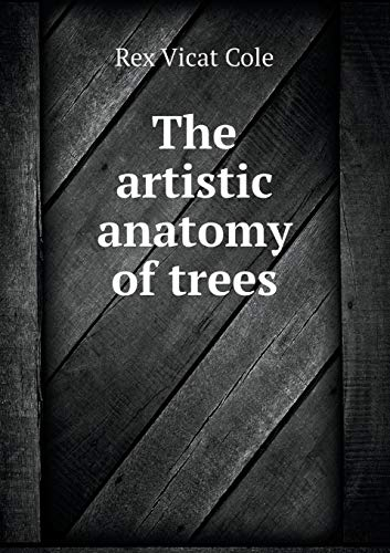 The Artistic Anatomy Of Trees By Cole Rex Vicat Book On Demand Ltd