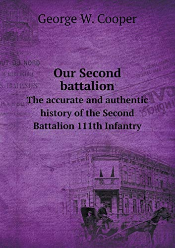 9785519467797: Our Second battalion The accurate and authentic history of the Second Battalion 111th Infantry
