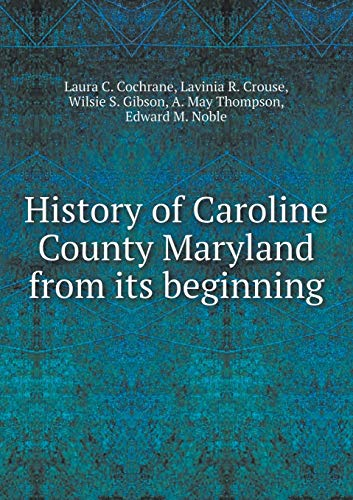 9785519469760: History of Caroline County Maryland from its beginning
