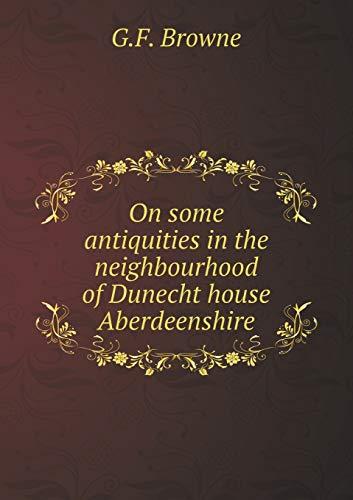 9785519472715: On some antiquities in the neighbourhood of Dunecht house Aberdeenshire