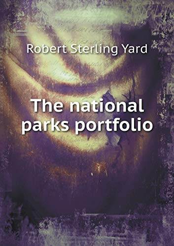 The national parks portfolio: Robert Sterling Yard