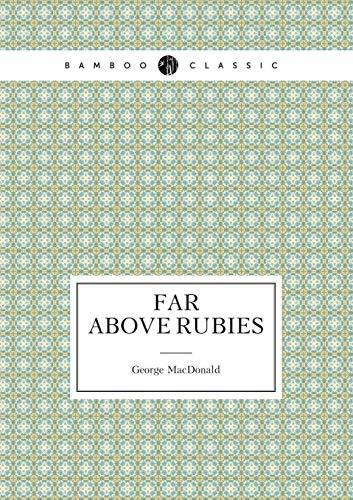 Far Above Rubies (Paperback): MacDonald George