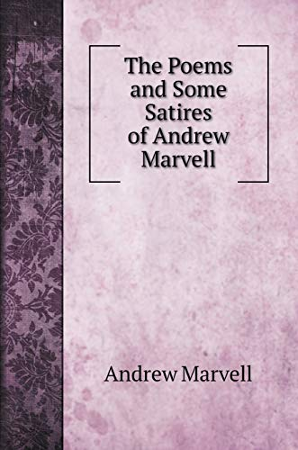 The Poems and Some Satires of Andrew: Andrew Marvell