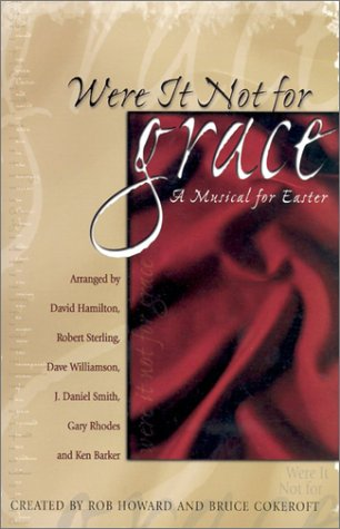 Were It Not for Grace: A Musical for Easter-Satb