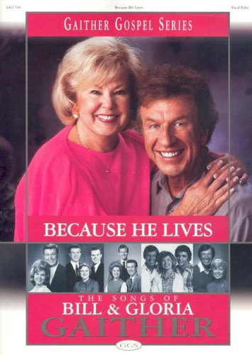 9785550063675: Because He Lives: The Songs of Bill and Gloria Gaither (Gaither Gospel (Songbooks))