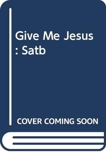 9785550065976: Give Me Jesus: Satb