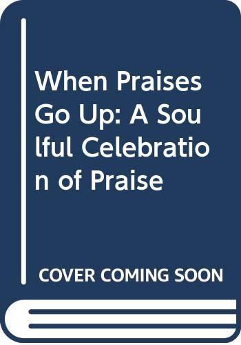 9785550223536: When Praises Go Up: A Soulful Celebration of Praise