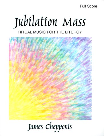 Jubilation Mass: Ritual Music for the Liturgy: James Chepponis