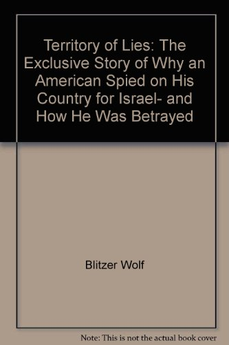 Territory of Lies: The Exclusive Story of Why an American Spied on His Country for Israel, and How ...