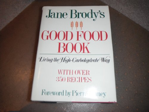 Jane Brody's Good Food Book: Living the High-Carbohydrate Way: Jane E. Brody