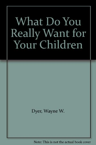 9785551295495: What Do You Really Want for Your Children
